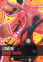 L'amère ebook by Marie Andre, Editions Loup Gris