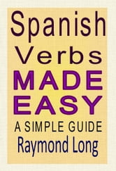 Spanish Verbs Made Easy: a Simple Guide ebook by Raymond Long