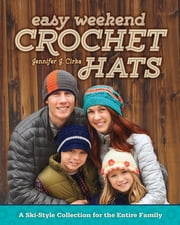 Easy Weekend Crochet Hats - A Ski-Style Collection for the Entire Family ebook by Jennifer J. Cirka