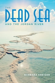 The Dead Sea and the Jordan River ebook by Barbara Kreiger