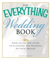 The Everything Wedding Book - Your all-in-one guide to planning the wedding of your dreams ebook by Katie Martin