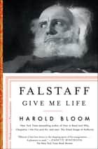 Falstaff - Give Me Life ebook by Harold Bloom