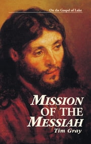 Mission of the Messiah: On the Gospel of Luke ebook by Tim Gray