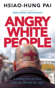Angry White People - Coming face-to-face with the British far right ebook by Hsiao-Hung Pai,Benjamin Zephaniah