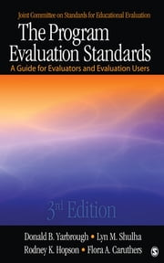 The Program Evaluation Standards - A Guide for Evaluators and Evaluation Users ebook by Donald B. Yarbrough,Lyn M. Shulha,Rodney K. Hopson,Flora A. Caruthers