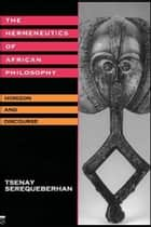 The Hermeneutics of African Philosophy - Horizon and Discourse ebook by Tsenay Serequeberhan