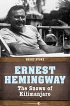 The Snows Of Kilimanjaro - Short Story ebook by Ernest Hemingway
