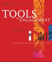 Tools of Engagement - Presenting and Training in a World of Social Media ebook by Tom Bunzel