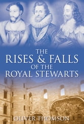 The Rises and Falls of the Royal Stewarts ebook by Oliver Thomson