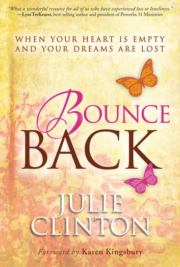 Bounce Back - When Your Heart is Empty and Your Dreams are Lost ebook by Julie Clinton