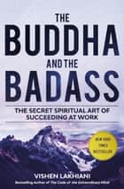 The Buddha and the Badass - The Secret Spiritual Art of Succeeding at Work ebook by Vishen Lakhiani