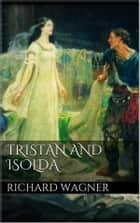 Tristan and Isolda ebook by Richard Wagner