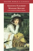 Madame Bovary: Provincial Manners - Provincial Manners ebook by Gustave Flaubert, Margaret Mauldon, Malcolm Bowie,...