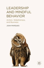 Leadership and Mindful Behavior - Action, Wakefulness, and Business ebook by J. Marques