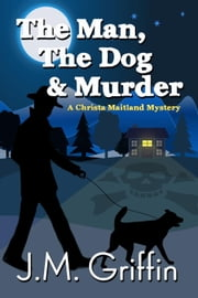 The Man, The Dog & Murder - The Christa Maitland Series, #1 ebook by Jeanne Paglio