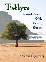 Tishbyte Foundational Bible Study Series ebook by Robby Charters