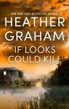 If Looks Could Kill - An Heart-Pounding Novel of Romantic Suspense e-kirjat by Heather Graham
