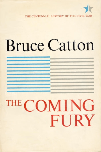 Coming Fury, Volume 1 eBook by Bruce Catton