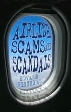 Airline Scams and Scandals ebook by Edward Pinnegar