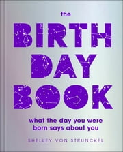 The Birthday Book - What the day you were born says about you ebook by Shelley von Strunckel