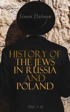History of the Jews in Russia and Poland (Vol. 1-3) ebook by Simon Dubnow, Israel Friedlaender