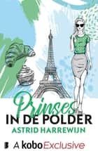 Prinses in de polder eBook by Astrid Harrewijn