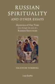 Russian Spirituality And Other Essays - Mysteries of Our Time seen through the eyes of a Russian Esotericist ebook by Valentin Tomberg