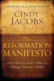 The Reformation Manifesto - Your Part in God's Plan to Change Nations Today ebook by Cindy Jacobs,C. Wagner