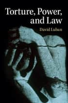 Torture, Power, and Law ebook by David Luban