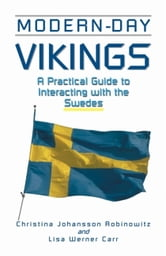 Modern-Day Vikings - A Pracical Guide to Interacting with the Swedes ebook by Christina Johansson Robinowitz,Lisa Werner Carr