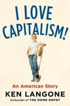 I Love Capitalism! - An American Story ebook by Ken Langone