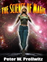The Science of Magic ebook by Prellwitz, Peter W.