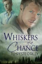 Whiskers of a Chance ebook by Tempeste O'Riley