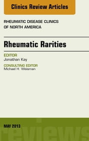 Rhuematic Rarities, An Issue of Rheumatic Disease Clinics, ebook by Jonathan Kay