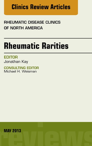 Rhuematic Rarities, An Issue of Rheumatic Disease Clinics, E-book ebook by Jonathan Kay, MD