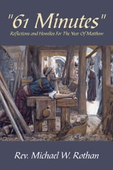 """61 Minutes"" - Reflections And Homilies For The Year Of Matthew ebook by Rev. Michael W. Rothan"
