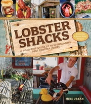 Lobster Shacks: A Road-Trip Guide to New England's Best Lobster Joints (2nd Edition) ebook by Mike Urban