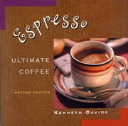 Espresso - Ultimate Coffee, Second Edition ebook by Kenneth Davids