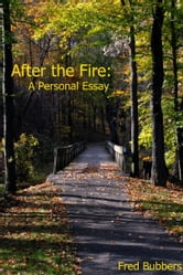 After the Fire: A Personal Essay ebook by Fred Bubbers