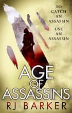 Age of Assassins - (The Wounded Kingdom Book 1) To catch an assassin, use an assassin... ebook by RJ Barker