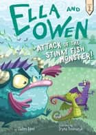 Ella and Owen 2: Attack of the Stinky Fish Monster! ebook by Jaden Kent, Iryna Bodnaruk