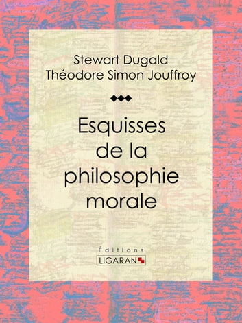 Esquisses de la philosophie morale ebook by Stewart Dugald,Ligaran