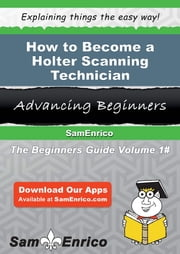 How to Become a Holter Scanning Technician - How to Become a Holter Scanning Technician ebook by Harmony Clanton