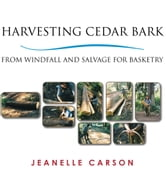 HARVESTING CEDAR BARK - FROM WINDFALL AND SALVAGE FOR BASKETRY ebook by JEANELLE CARSON