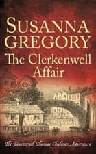 The Clerkenwell Affair - The Fourteenth Thomas Chaloner Adventure ebook by Susanna Gregory