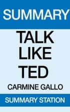 Talk Like TED Summary ebook by Summary Station