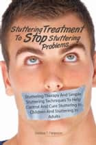 Stuttering Treatment To Stop Stuttering Problems ebook by Debbie T. Patterson