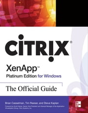 Citrix XenApp Platinum Edition for Windows: The Official Guide ebook by Tim Reeser,Steve Kaplan,Brian Casselman,Alan Wood