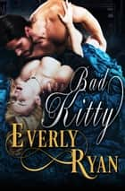 Bad Kitty eBook by Everly Ryan