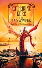 The Red Wyvern: Book One of the Dragon Mage ebook by Katharine Kerr
